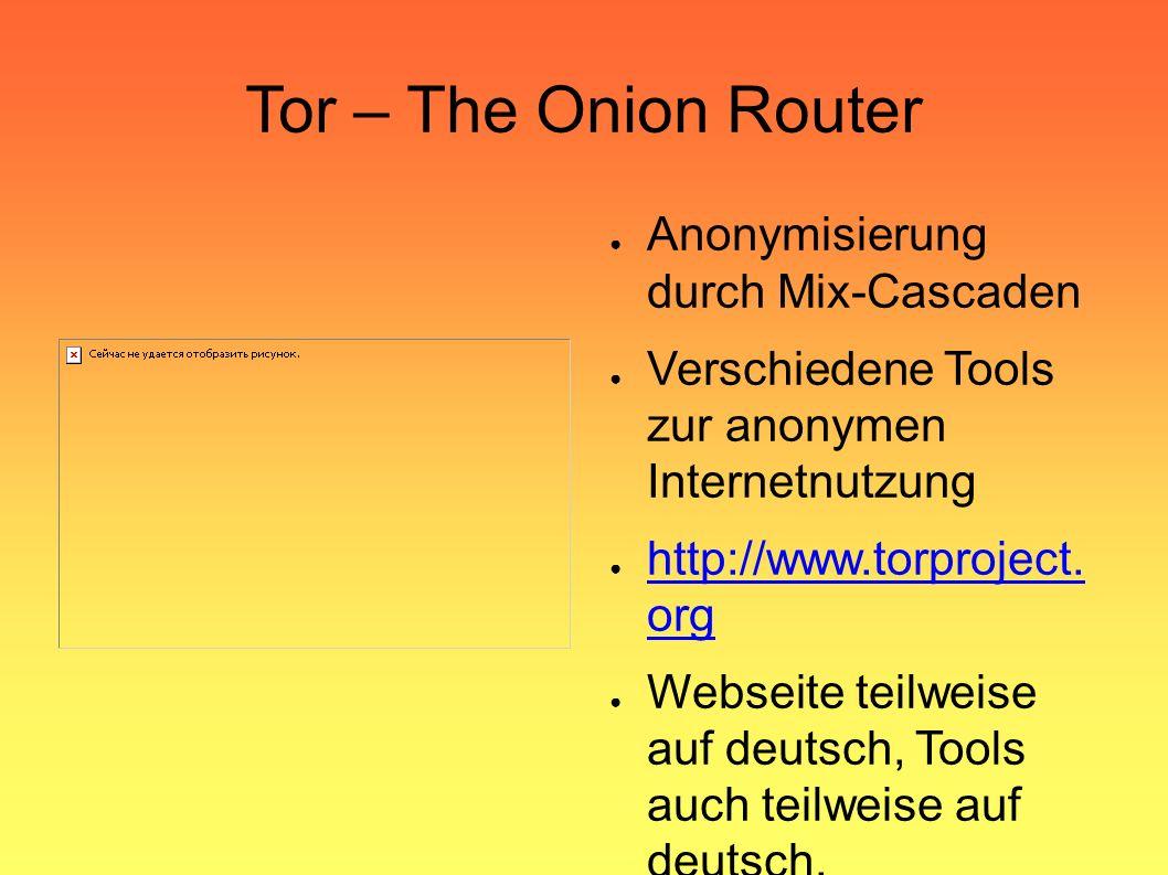 Tor – The Onion Router ● Anonymisierung durch Mix-Cascaden ● Verschiedene Tools zur anonymen Internetnutzung ● http://www.torproject.