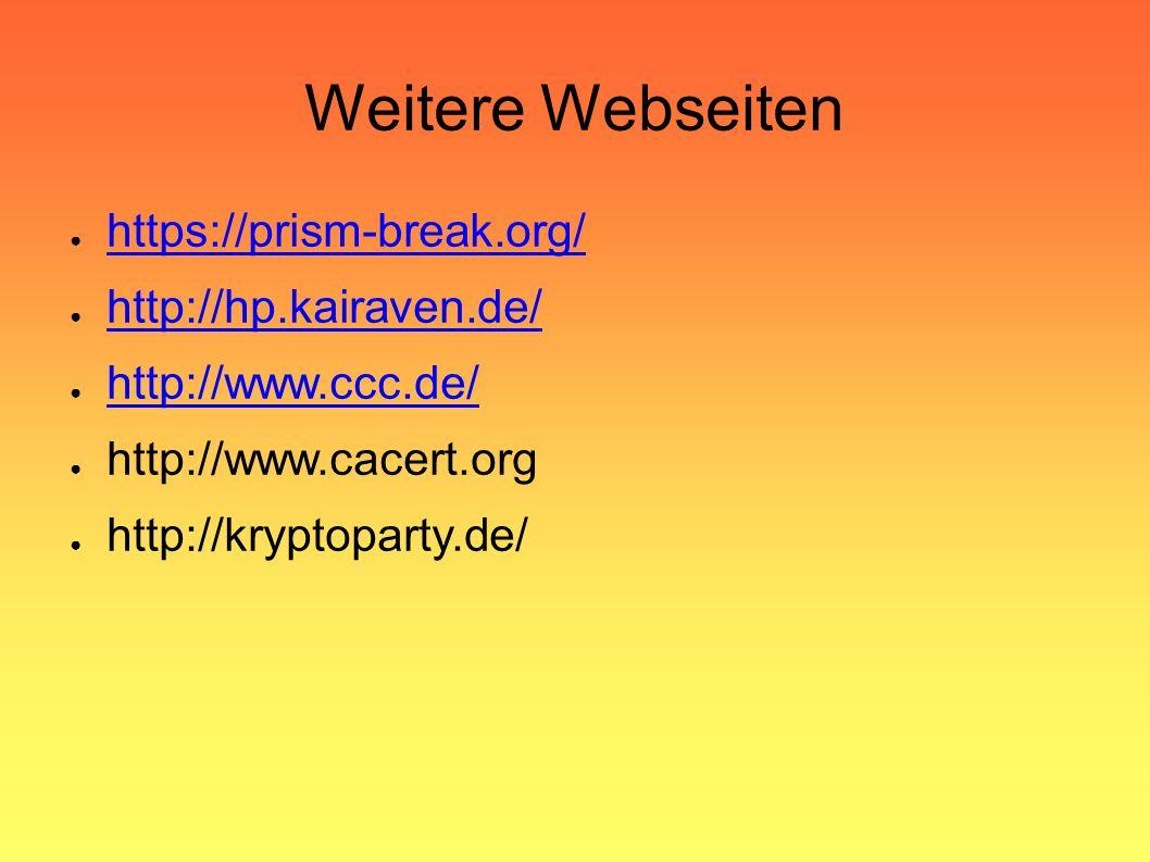 Weitere Webseiten ● https://prism-break.org/ https://prism-break.org/ ● http://hp.kairaven.de/ http://hp.kairaven.de/ ● http://www.ccc.de/ http://www.ccc.de/ ● http://www.cacert.org ● http://kryptoparty.de/
