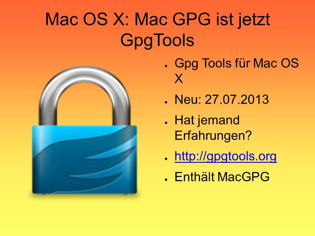 Mac OS X: Mac GPG ist jetzt GpgTools ● Gpg Tools für Mac OS X ● Neu: 27.07.2013 ● Hat jemand Erfahrungen.