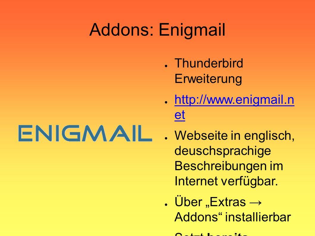 Addons: Enigmail ● Thunderbird Erweiterung ● http://www.enigmail.n et http://www.enigmail.n et ● Webseite in englisch, deuschsprachige Beschreibungen im Internet verfügbar.
