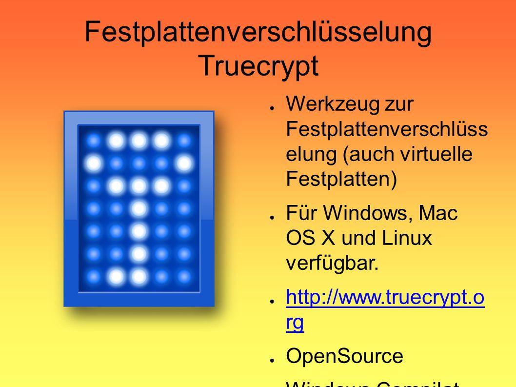 Festplattenverschlüsselung Truecrypt ● Werkzeug zur Festplattenverschlüss elung (auch virtuelle Festplatten) ● Für Windows, Mac OS X und Linux verfügbar.