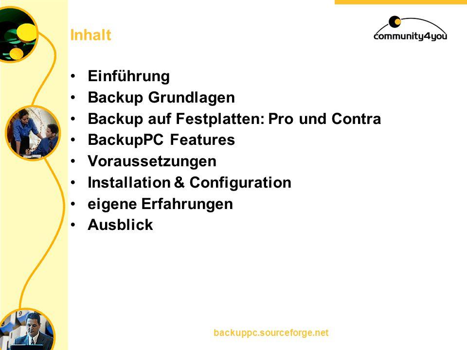 backuppc.sourceforge.net Inhalt Einführung Backup Grundlagen Backup auf Festplatten: Pro und Contra BackupPC Features Voraussetzungen Installation & C
