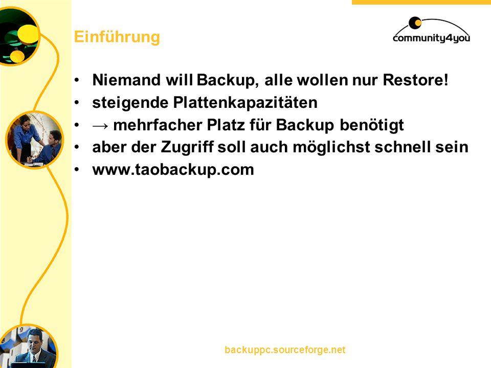backuppc.sourceforge.net Einführung Niemand will Backup, alle wollen nur Restore! steigende Plattenkapazitäten → mehrfacher Platz für Backup benötigt