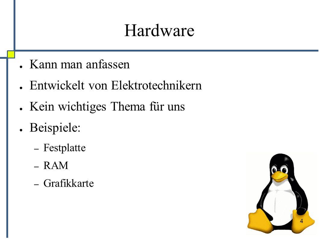 4 Hardware ● Kann man anfassen ● Entwickelt von Elektrotechnikern ● Kein wichtiges Thema für uns ● Beispiele: – Festplatte – RAM – Grafikkarte