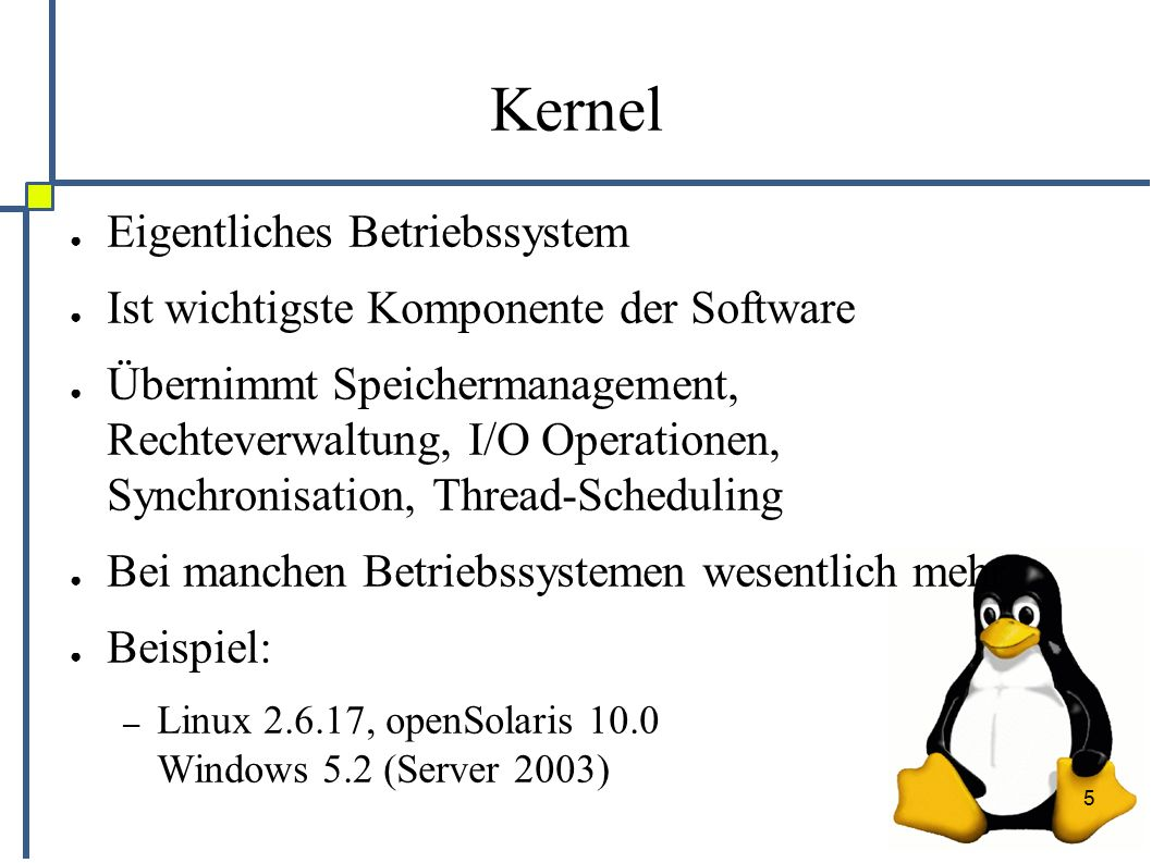 5 Kernel ● Eigentliches Betriebssystem ● Ist wichtigste Komponente der Software ● Übernimmt Speichermanagement, Rechteverwaltung, I/O Operationen, Synchronisation, Thread-Scheduling ● Bei manchen Betriebssystemen wesentlich mehr ● Beispiel: – Linux 2.6.17, openSolaris 10.0 Windows 5.2 (Server 2003)