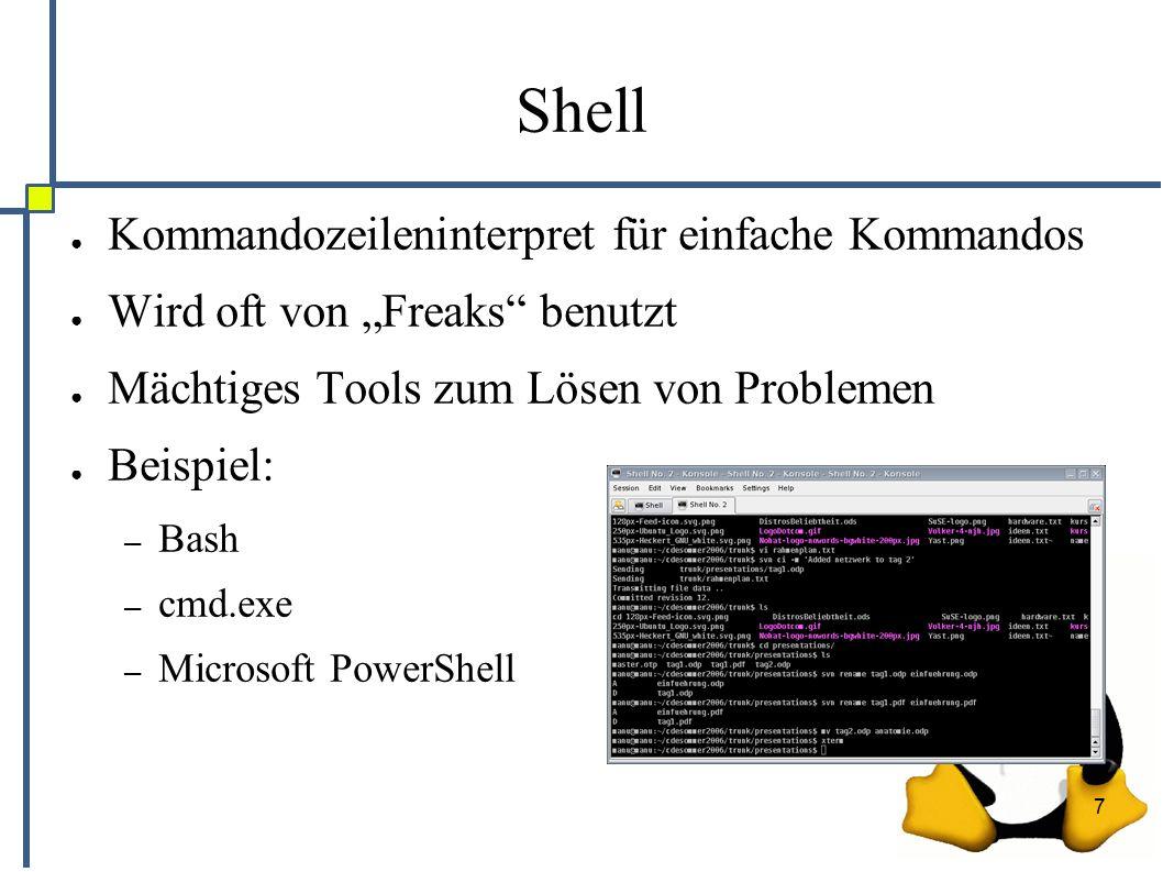 """7 Shell ● Kommandozeileninterpret für einfache Kommandos ● Wird oft von """"Freaks benutzt ● Mächtiges Tools zum Lösen von Problemen ● Beispiel: – Bash – cmd.exe – Microsoft PowerShell"""