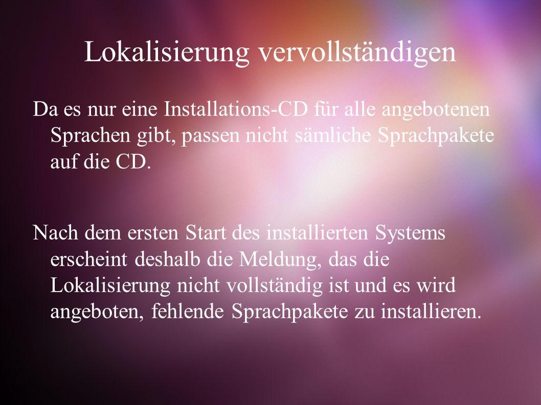 Lokalisierung vervollständigen Da es nur eine Installations-CD für alle angebotenen Sprachen gibt, passen nicht sämliche Sprachpakete auf die CD.