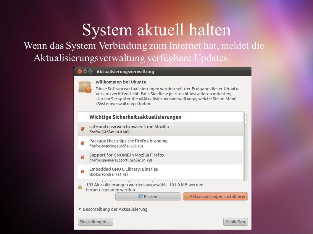 System aktuell halten Wenn das System Verbindung zum Internet hat, meldet die Aktualisierungsverwaltung verfügbare Updates.
