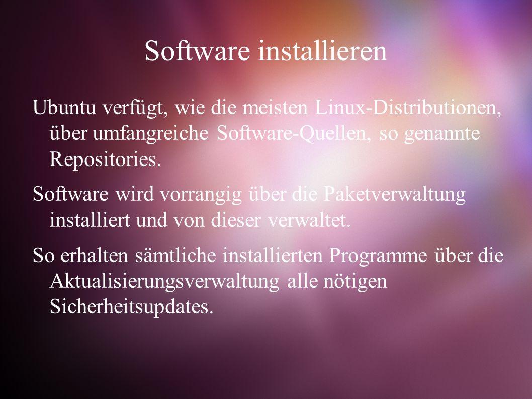 Software installieren Ubuntu verfügt, wie die meisten Linux-Distributionen, über umfangreiche Software-Quellen, so genannte Repositories.