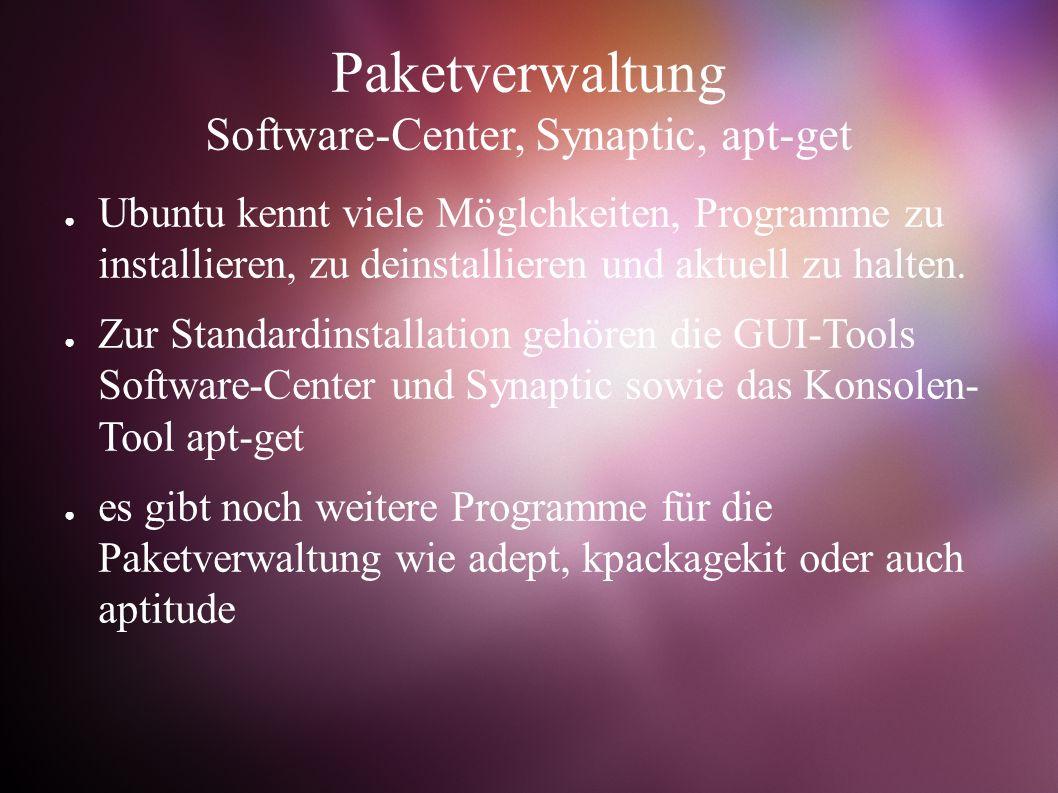 Paketverwaltung Software-Center, Synaptic, apt-get ● Ubuntu kennt viele Möglchkeiten, Programme zu installieren, zu deinstallieren und aktuell zu halten.