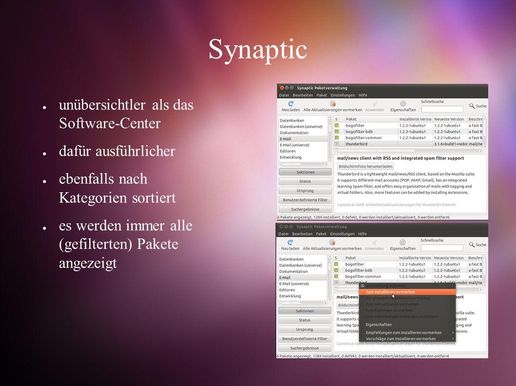 Synaptic ● unübersichtler als das Software-Center ● dafür ausführlicher ● ebenfalls nach Kategorien sortiert ● es werden immer alle (gefilterten) Pakete angezeigt