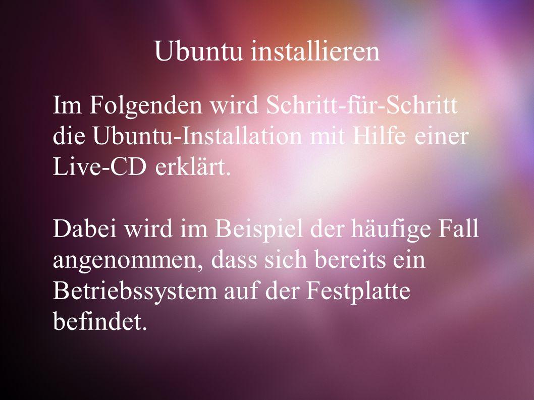 Im Folgenden wird Schritt-für-Schritt die Ubuntu-Installation mit Hilfe einer Live-CD erklärt.