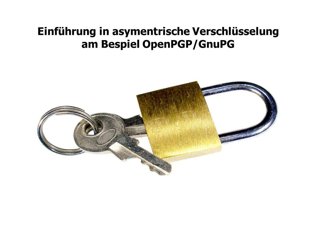 Einführung in asymentrische Verschlüsselung am Bespiel OpenPGP/GnuPG