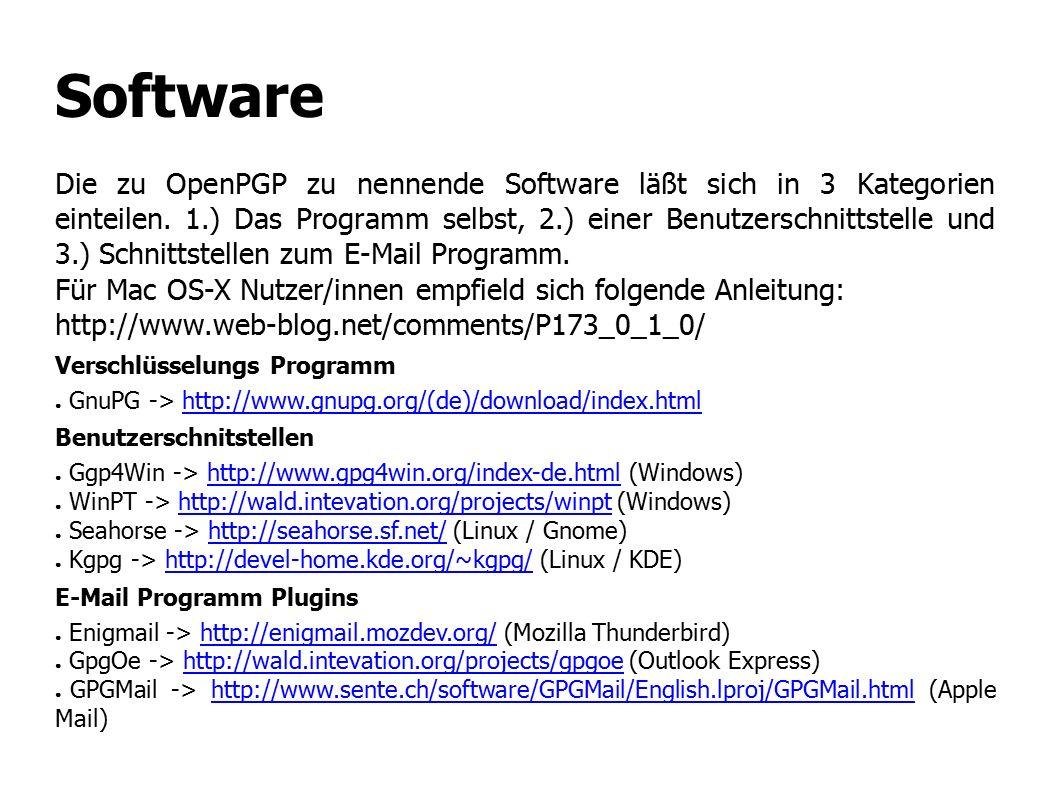 Software Die zu OpenPGP zu nennende Software läßt sich in 3 Kategorien einteilen. 1.) Das Programm selbst, 2.) einer Benutzerschnittstelle und 3.) Sch