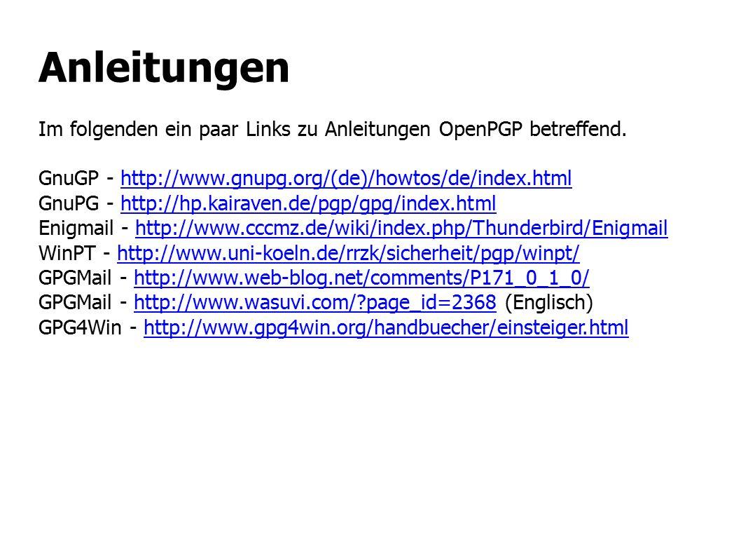 Anleitungen Im folgenden ein paar Links zu Anleitungen OpenPGP betreffend. GnuGP - http://www.gnupg.org/(de)/howtos/de/index.htmlhttp://www.gnupg.org/