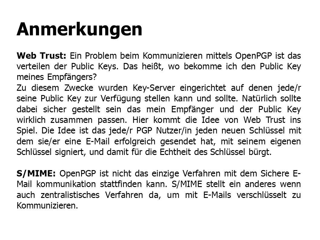 Anmerkungen Web Trust: Ein Problem beim Kommunizieren mittels OpenPGP ist das verteilen der Public Keys. Das heißt, wo bekomme ich den Public Key mein