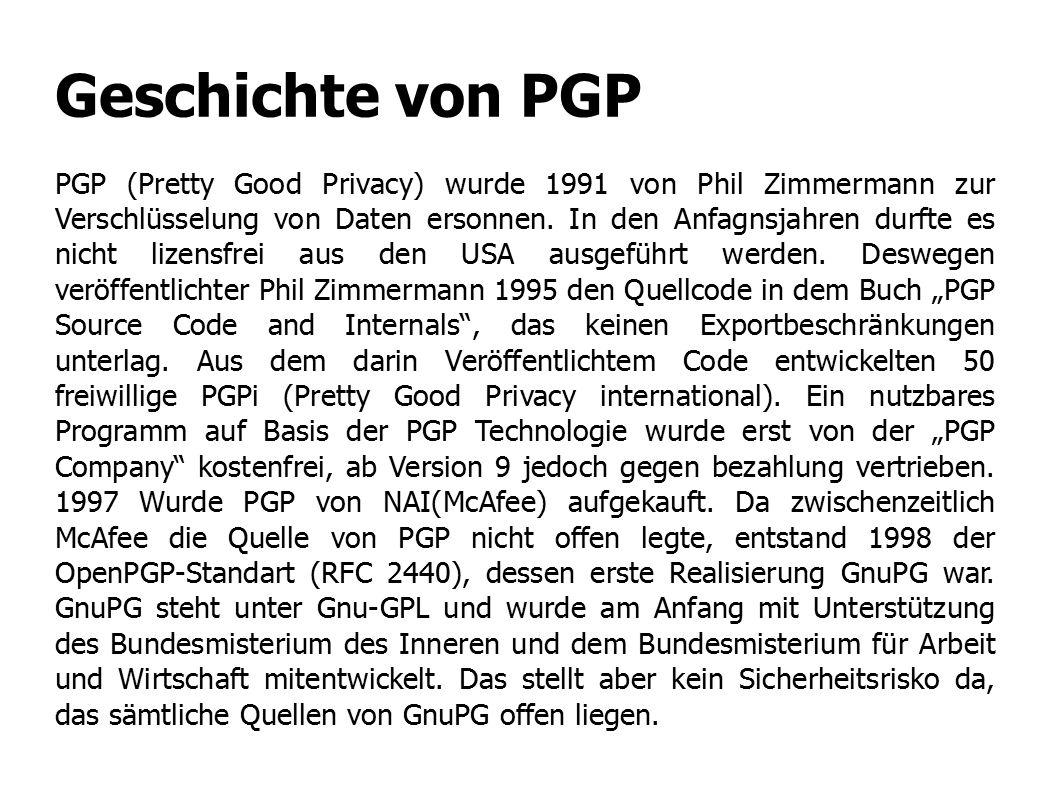 Geschichte von PGP PGP (Pretty Good Privacy) wurde 1991 von Phil Zimmermann zur Verschlüsselung von Daten ersonnen. In den Anfagnsjahren durfte es nic