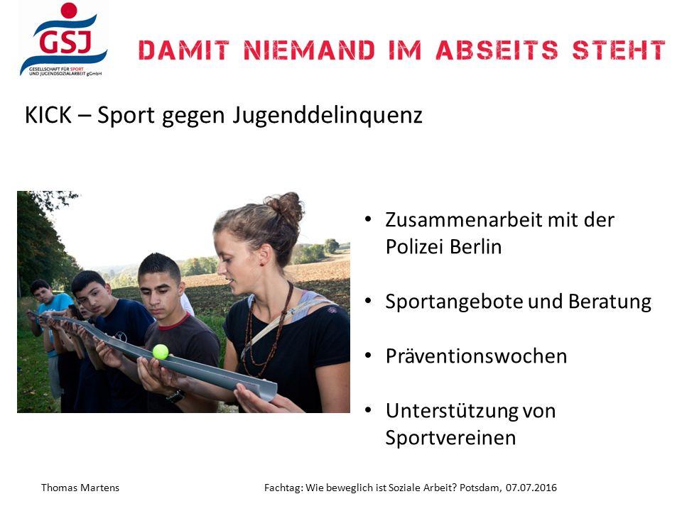 KICK – Sport gegen Jugenddelinquenz Zusammenarbeit mit der Polizei Berlin Sportangebote und Beratung Präventionswochen Unterstützung von Sportvereinen Thomas MartensFachtag: Wie beweglich ist Soziale Arbeit.