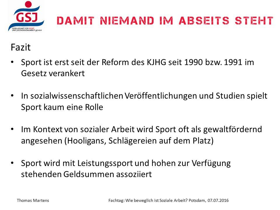 Thomas MartensFachtag: Wie beweglich ist Soziale Arbeit? Potsdam, 07.07.2016 Fazit Sport ist erst seit der Reform des KJHG seit 1990 bzw. 1991 im Gese