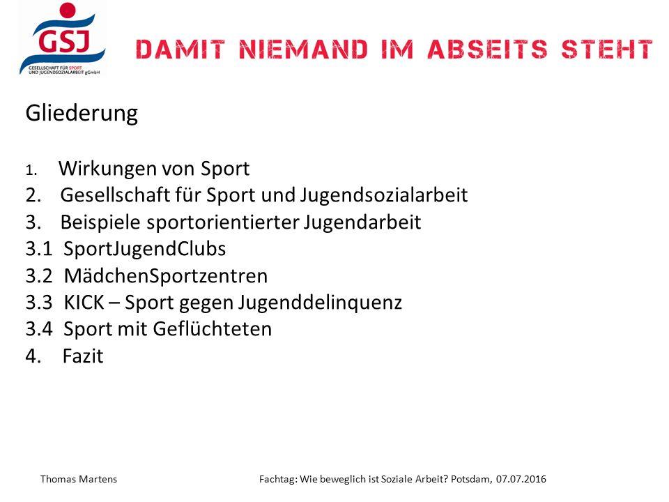 Gliederung Thomas MartensFachtag: Wie beweglich ist Soziale Arbeit? Potsdam, 07.07.2016 1. Wirkungen von Sport 2. Gesellschaft für Sport und Jugendsoz
