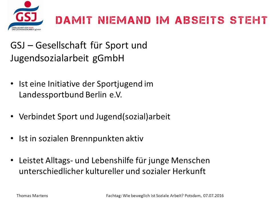 GSJ – Gesellschaft für Sport und Jugendsozialarbeit gGmbH Ist eine Initiative der Sportjugend im Landessportbund Berlin e.V. Verbindet Sport und Jugen