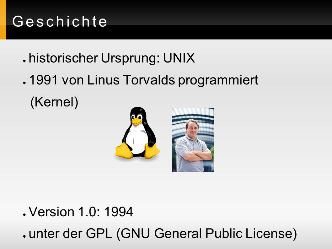 Geschichte ● historischer Ursprung: UNIX ● 1991 von Linus Torvalds programmiert (Kernel) ● Version 1.0: 1994 ● unter der GPL (GNU General Public License)