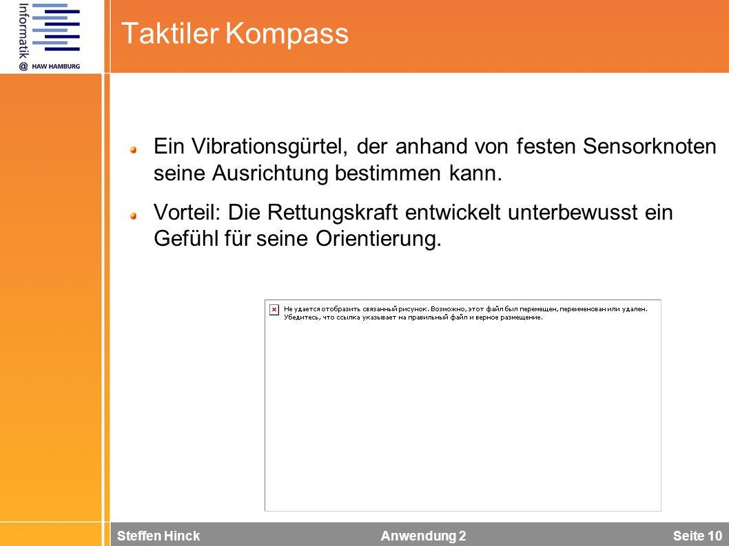 Steffen Hinck Anwendung 2 Seite 10 Taktiler Kompass Ein Vibrationsgürtel, der anhand von festen Sensorknoten seine Ausrichtung bestimmen kann. Vorteil