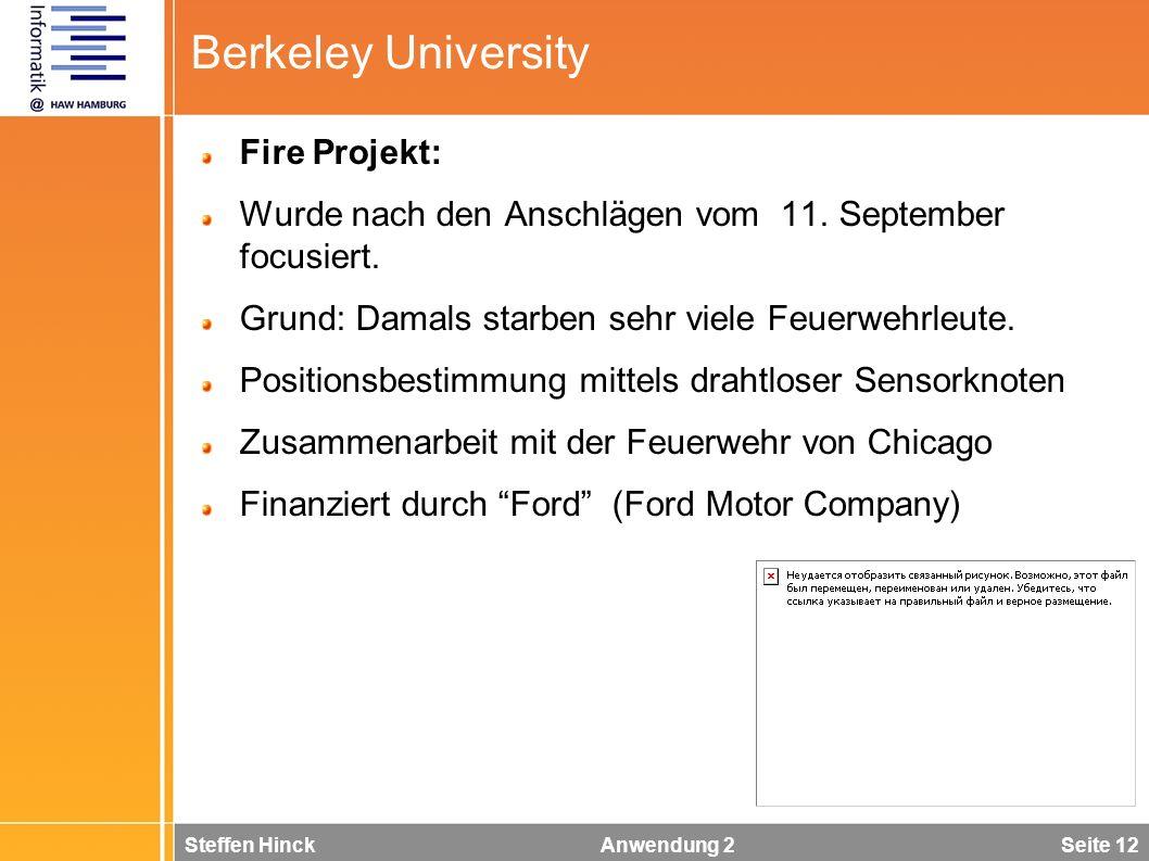 Steffen Hinck Anwendung 2 Seite 12 Berkeley University Fire Projekt: Wurde nach den Anschlägen vom 11. September focusiert. Grund: Damals starben sehr