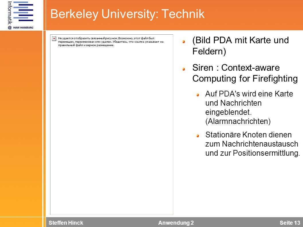 Steffen Hinck Anwendung 2 Seite 13 Berkeley University: Technik (Bild PDA mit Karte und Feldern) Siren : Context-aware Computing for Firefighting Auf PDA s wird eine Karte und Nachrichten eingeblendet.