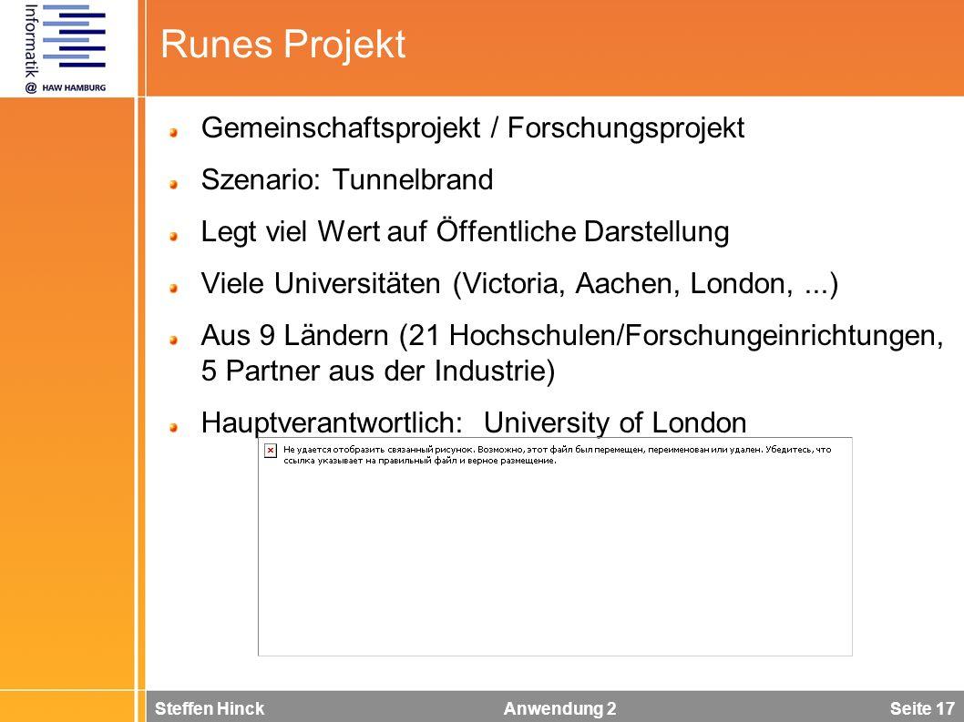 Steffen Hinck Anwendung 2 Seite 17 Runes Projekt Gemeinschaftsprojekt / Forschungsprojekt Szenario: Tunnelbrand Legt viel Wert auf Öffentliche Darstel
