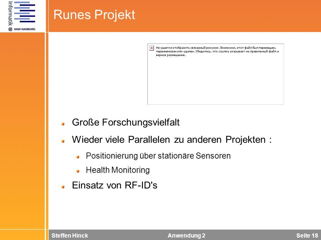 Steffen Hinck Anwendung 2 Seite 18 Runes Projekt Große Forschungsvielfalt Wieder viele Parallelen zu anderen Projekten : Positionierung über stationäre Sensoren Health Monitoring Einsatz von RF-ID s