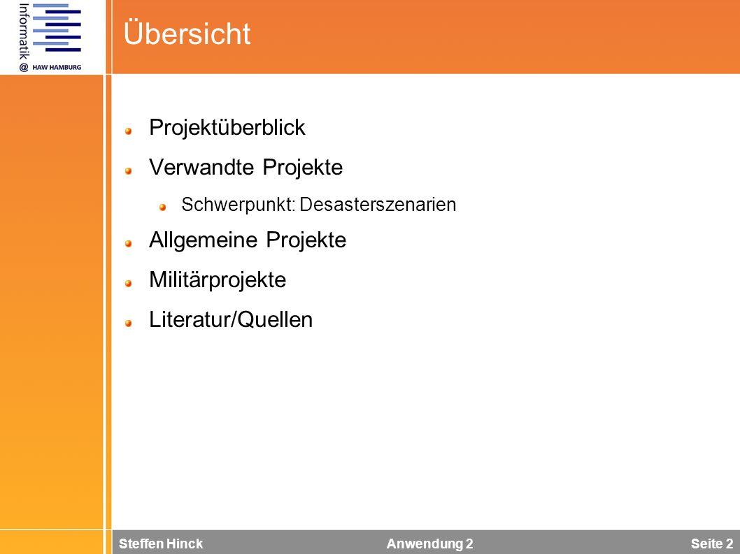 Steffen Hinck Anwendung 2 Seite 2 Übersicht Projektüberblick Verwandte Projekte Schwerpunkt: Desasterszenarien Allgemeine Projekte Militärprojekte Literatur/Quellen