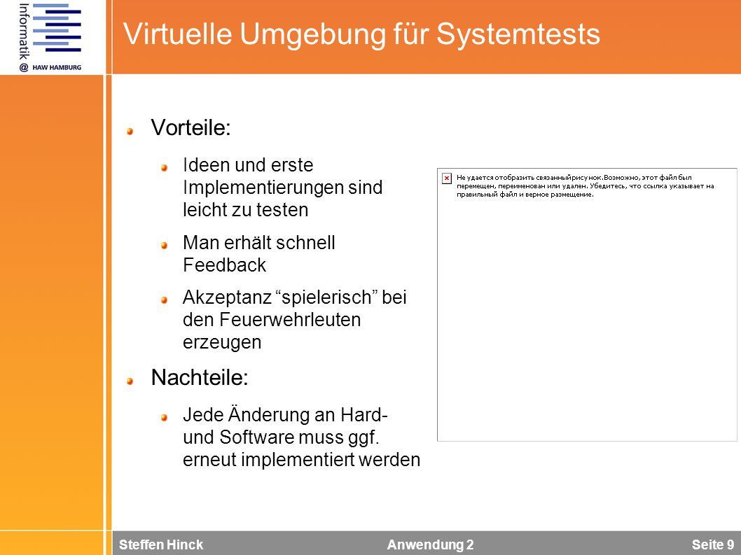 Steffen Hinck Anwendung 2 Seite 9 Virtuelle Umgebung für Systemtests Vorteile: Ideen und erste Implementierungen sind leicht zu testen Man erhält schn
