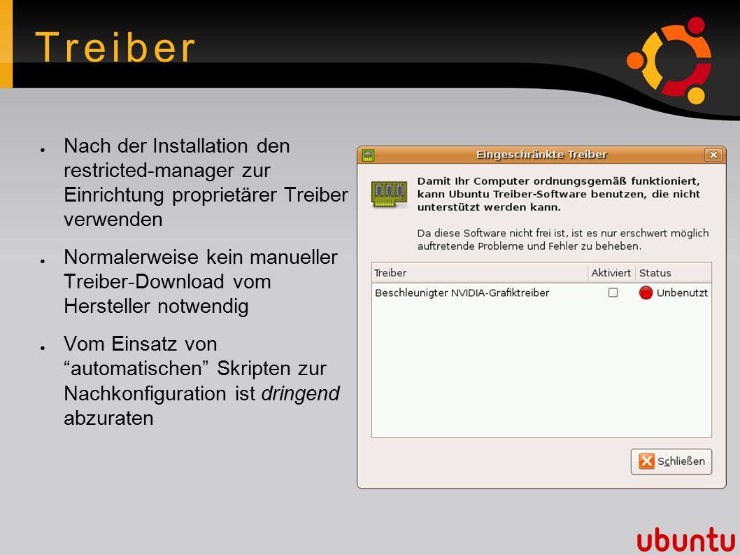 Treiber ● Nach der Installation den restricted-manager zur Einrichtung proprietärer Treiber verwenden ● Normalerweise kein manueller Treiber-Download