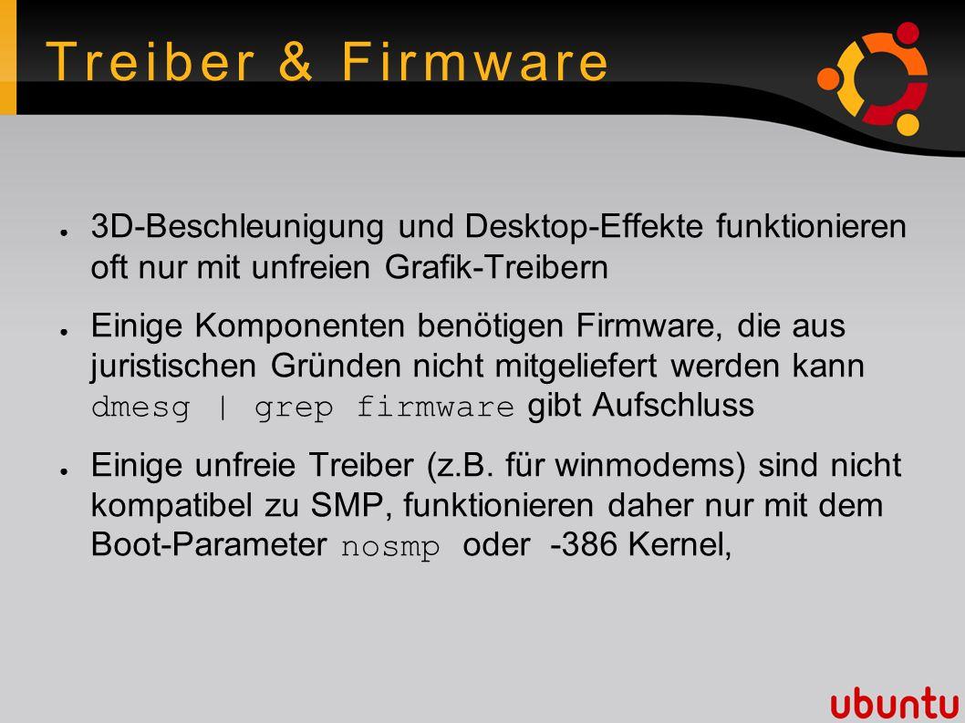 Treiber & Firmware ● 3D-Beschleunigung und Desktop-Effekte funktionieren oft nur mit unfreien Grafik-Treibern ● Einige Komponenten benötigen Firmware,