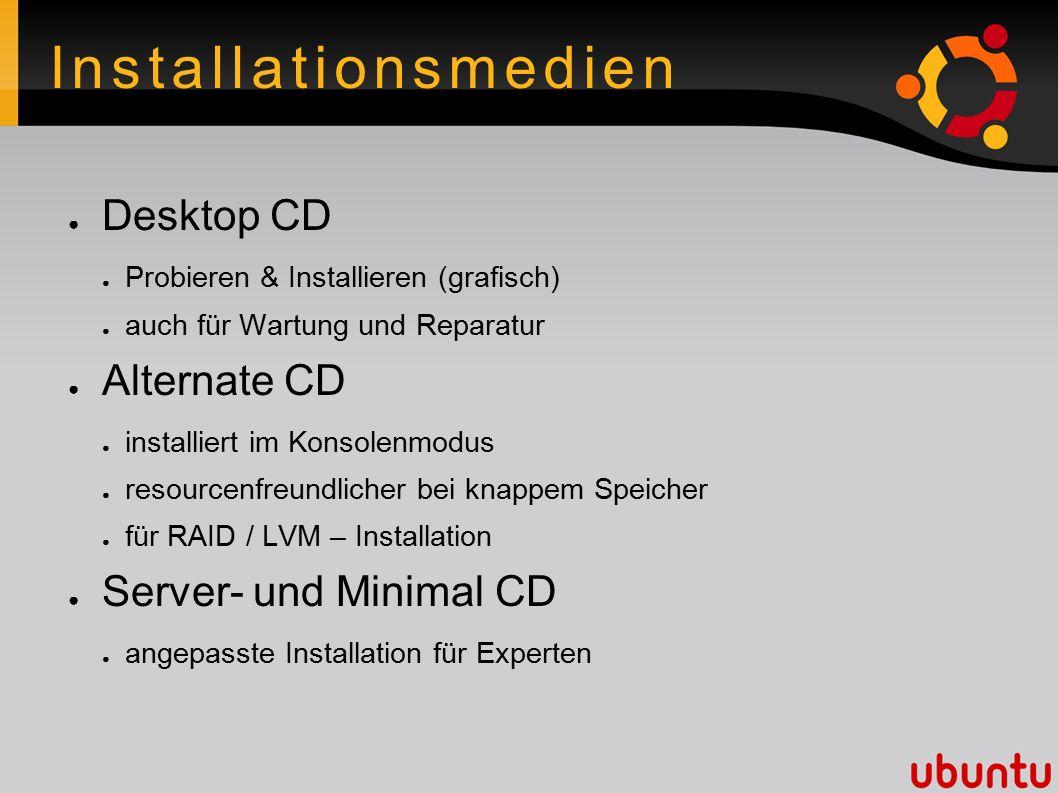 Installationsmedien ● Desktop CD ● Probieren & Installieren (grafisch) ● auch für Wartung und Reparatur ● Alternate CD ● installiert im Konsolenmodus