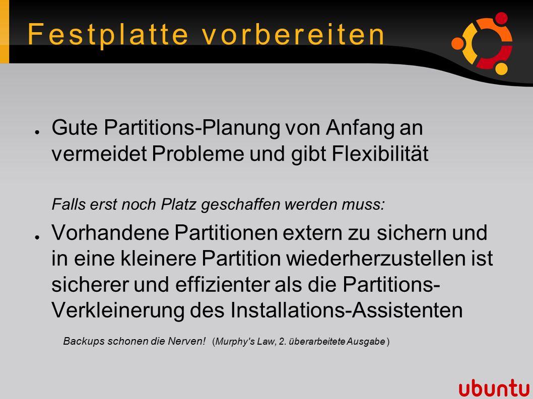 Partitionierung Was der Assistent tut ● eine Partition für Alles ● eine Swap-Partition