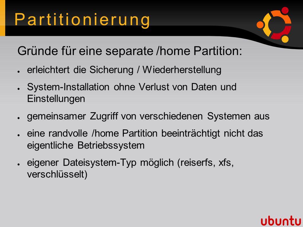 Partitionierung Gründe für eine separate /boot Partition: ● Definierte physikalische Anordnung von Kernel und initialer Ramdisk auf der Festplatte vermeidet das 1024-Zylinder Problem in älteren BIOS Implementationen ● Feste Position von /boot/grub/menu.lst ● erleichtert oder ermöglicht die spätere Einrichtung von LVM / RAID und verschlüsselten Systemen