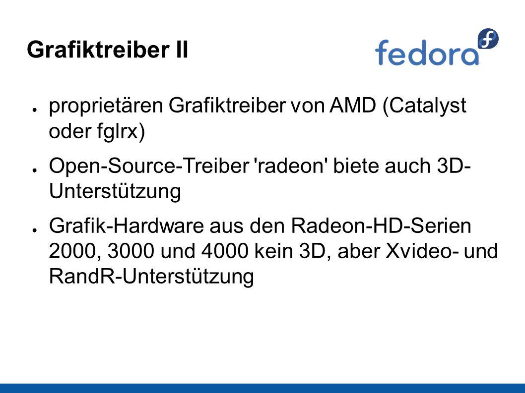 Grafiktreiber II ● proprietären Grafiktreiber von AMD (Catalyst oder fglrx) ● Open-Source-Treiber radeon biete auch 3D- Unterstützung ● Grafik-Hardware aus den Radeon-HD-Serien 2000, 3000 und 4000 kein 3D, aber Xvideo- und RandR-Unterstützung