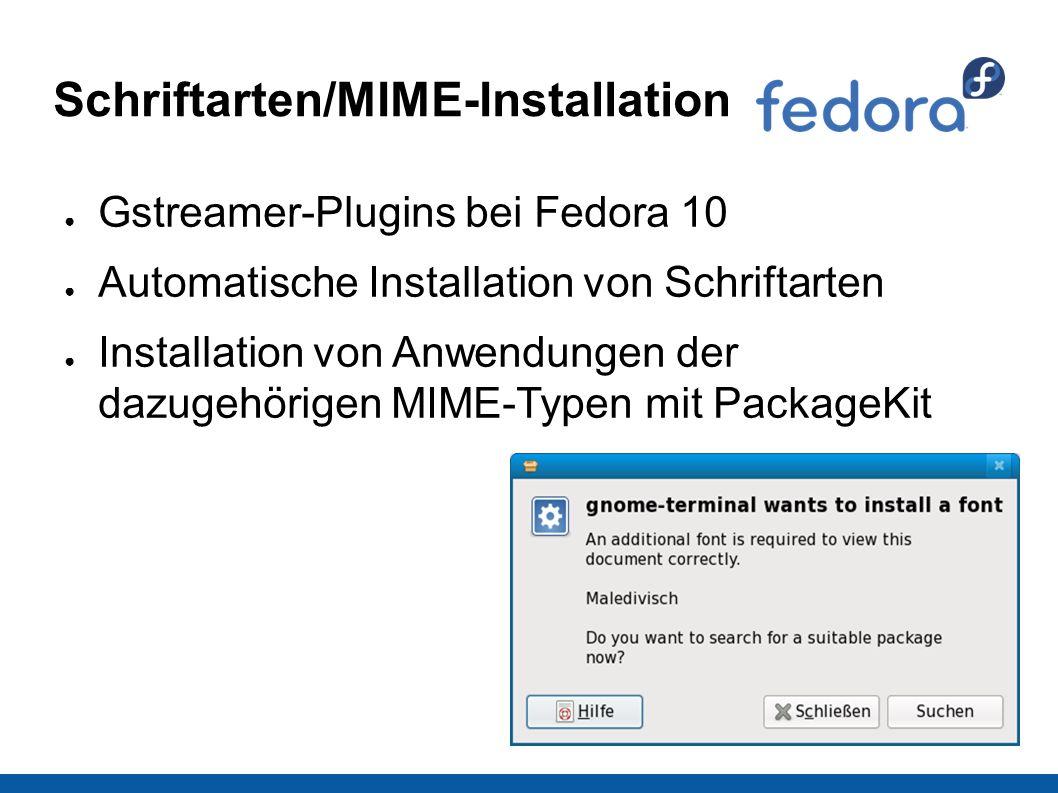 Schriftarten/MIME-Installation ● Gstreamer-Plugins bei Fedora 10 ● Automatische Installation von Schriftarten ● Installation von Anwendungen der dazugehörigen MIME-Typen mit PackageKit