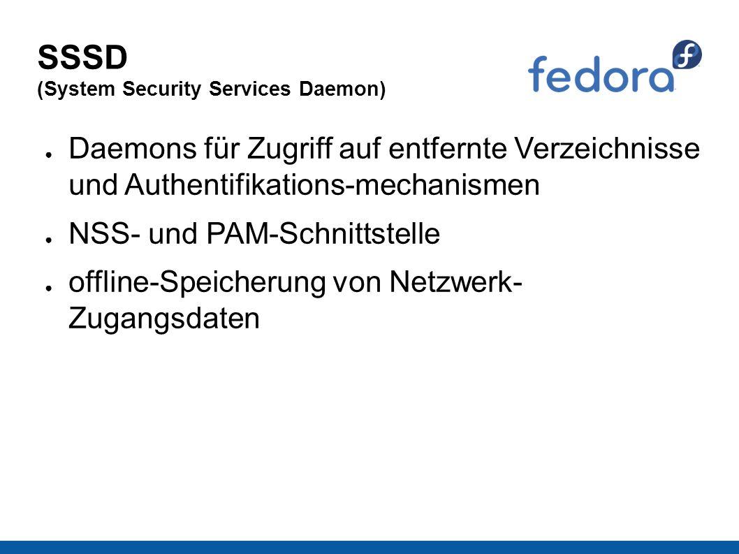 SSSD (System Security Services Daemon) ● Daemons für Zugriff auf entfernte Verzeichnisse und Authentifikations-mechanismen ● NSS- und PAM-Schnittstelle ● offline-Speicherung von Netzwerk- Zugangsdaten