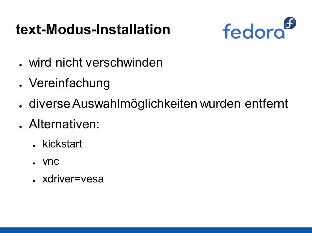 text-Modus-Installation ● wird nicht verschwinden ● Vereinfachung ● diverse Auswahlmöglichkeiten wurden entfernt ● Alternativen: ● kickstart ● vnc ● xdriver=vesa