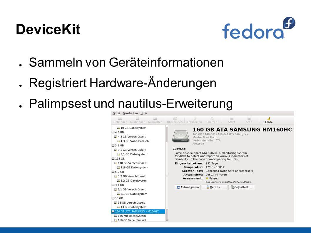 DeviceKit ● Sammeln von Geräteinformationen ● Registriert Hardware-Änderungen ● Palimpsest und nautilus-Erweiterung