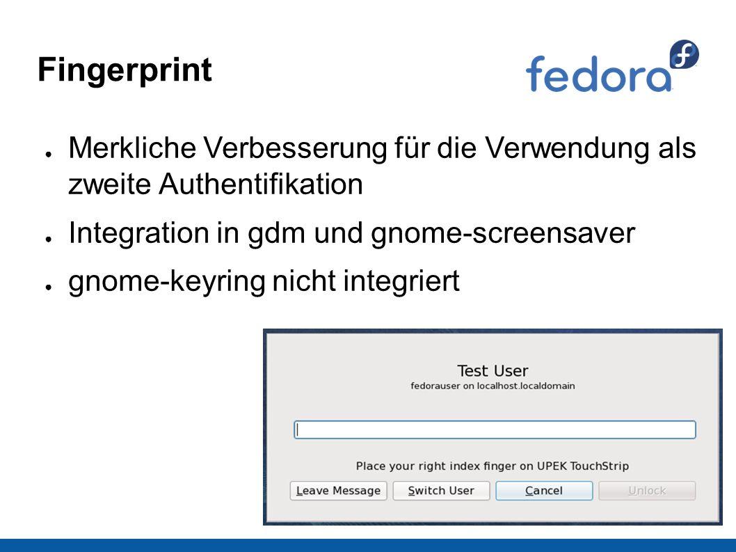 Fingerprint ● Merkliche Verbesserung für die Verwendung als zweite Authentifikation ● Integration in gdm und gnome-screensaver ● gnome-keyring nicht i