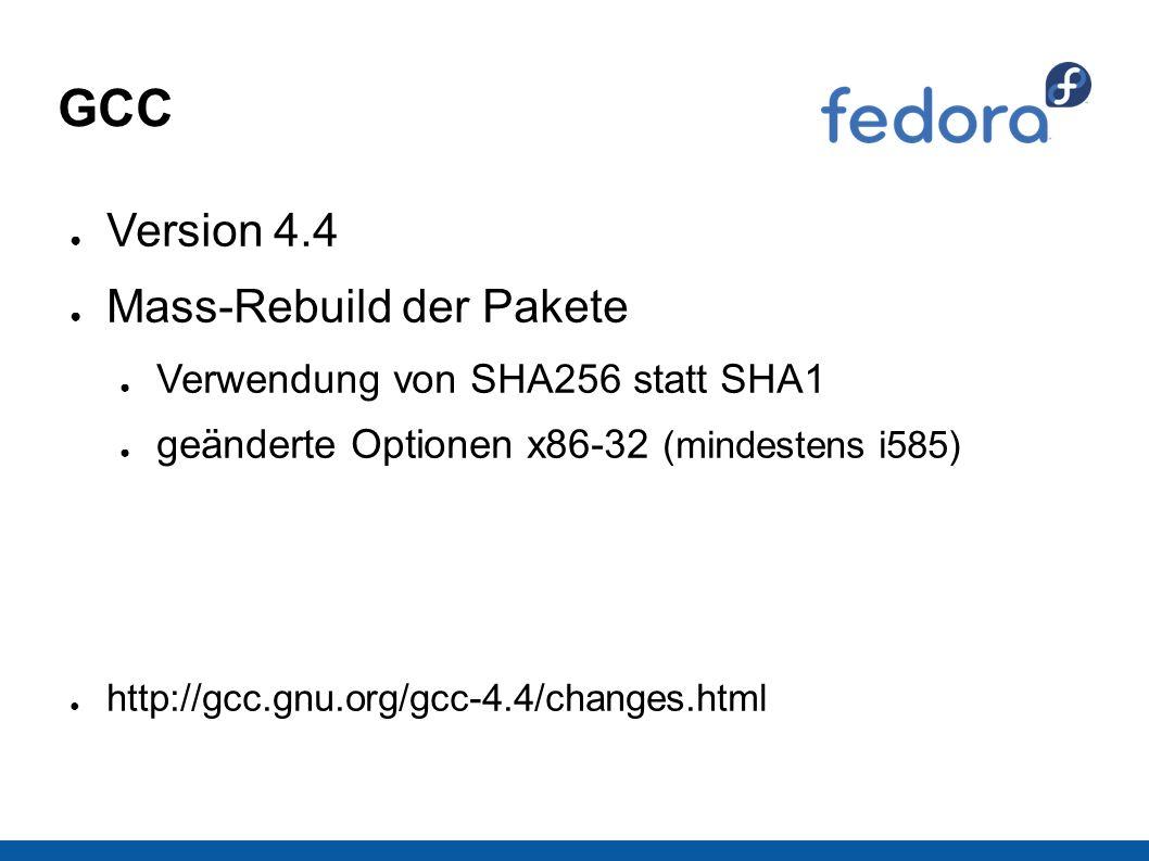 GCC ● Version 4.4 ● Mass-Rebuild der Pakete ● Verwendung von SHA256 statt SHA1 ● geänderte Optionen x86-32 (mindestens i585) ● http://gcc.gnu.org/gcc-4.4/changes.html