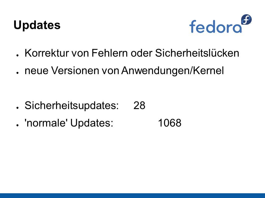 Updates ● Korrektur von Fehlern oder Sicherheitslücken ● neue Versionen von Anwendungen/Kernel ● Sicherheitsupdates: 28 ● normale Updates: 1068