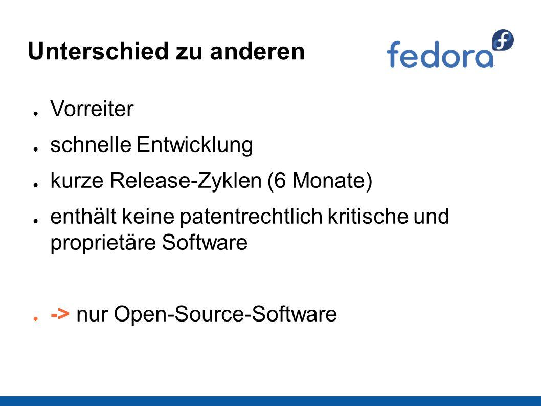 Unterschied zu anderen ● Vorreiter ● schnelle Entwicklung ● kurze Release-Zyklen (6 Monate) ● enthält keine patentrechtlich kritische und proprietäre Software ● -> nur Open-Source-Software