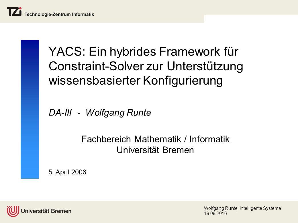 Wolfgang Runte, Intelligente Systeme 19.09.2016 Problemstellung Zielsetzung Entwicklung eines objektorientierten Frameworks zur flexiblen Anbindung unterschiedlicher Constraint-Solver resp.