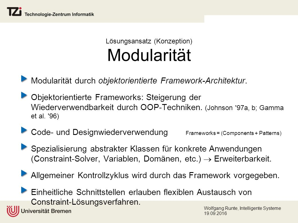 Wolfgang Runte, Intelligente Systeme 19.09.2016 Lösungsansatz (Konzeption) Modularität Modularität durch objektorientierte Framework-Architektur.