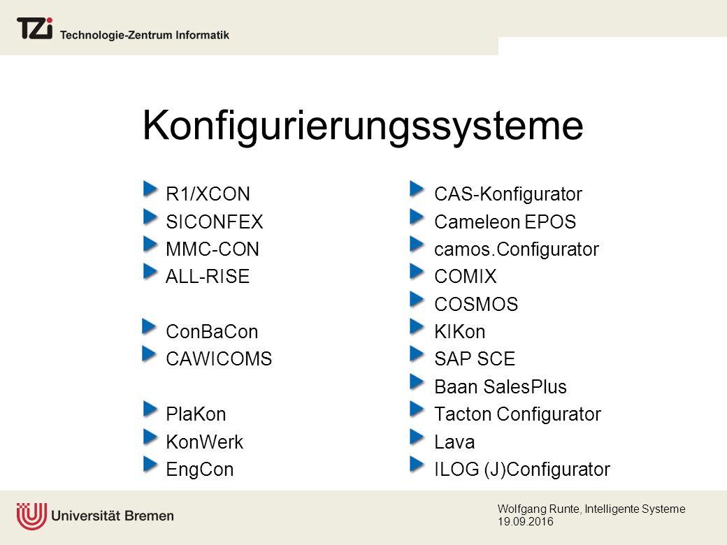 Wolfgang Runte, Intelligente Systeme 19.09.2016 Konfigurierungssysteme R1/XCON SICONFEX MMC-CON ALL-RISE ConBaCon CAWICOMS PlaKon KonWerk EngCon CAS-Konfigurator Cameleon EPOS camos.Configurator COMIX COSMOS KIKon SAP SCE Baan SalesPlus Tacton Configurator Lava ILOG (J)Configurator